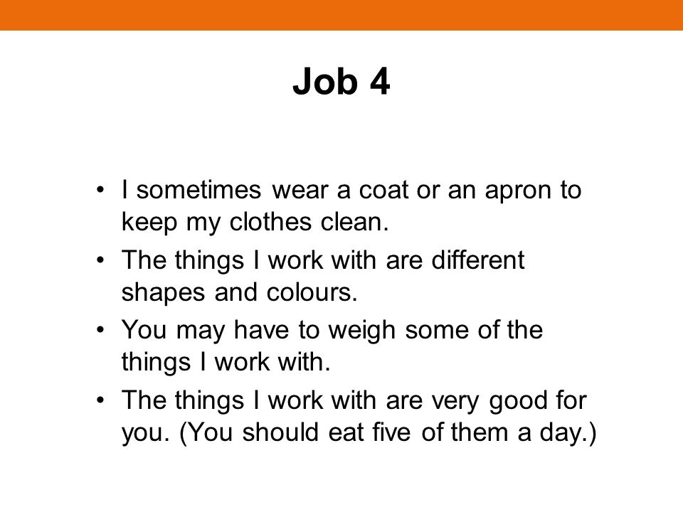 Job 4 I sometimes wear a coat or an apron to keep my clothes clean.