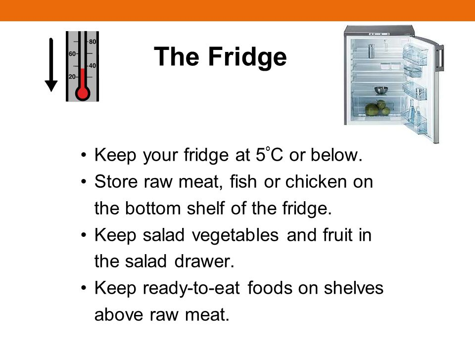 Storing Food Safely In The Fridge Store raw meat, fish or chicken in a sealed container.