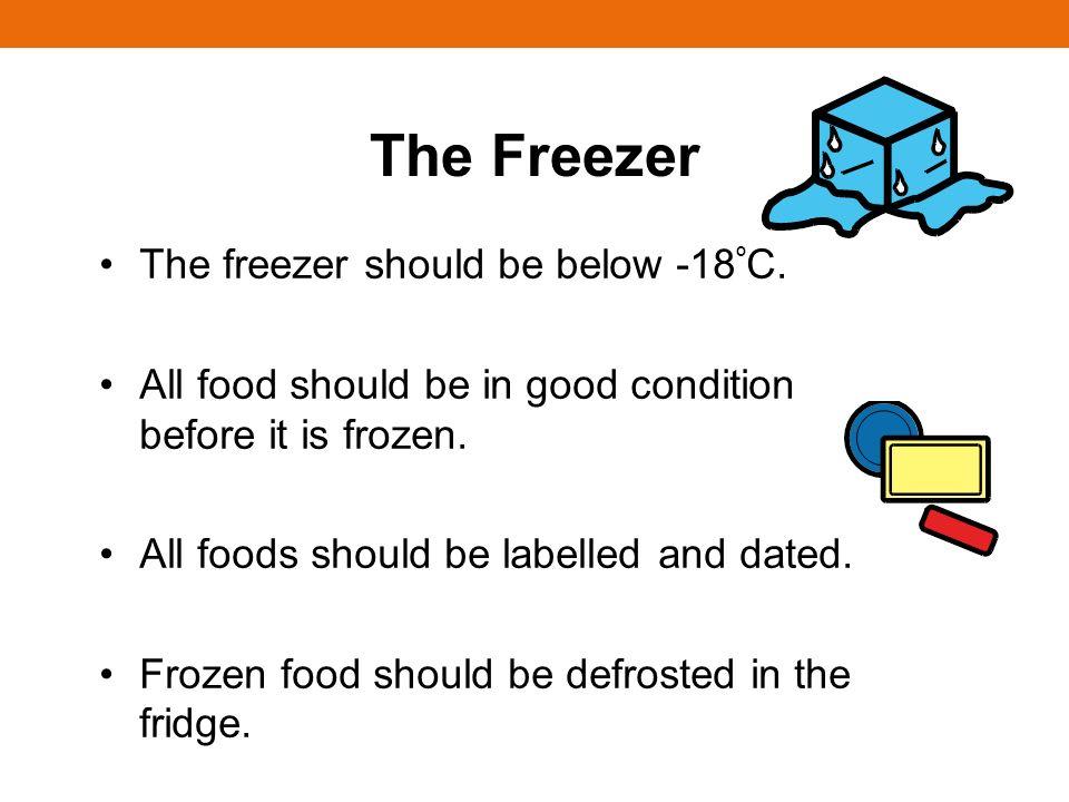 The Freezer The freezer should be below -18 º C.