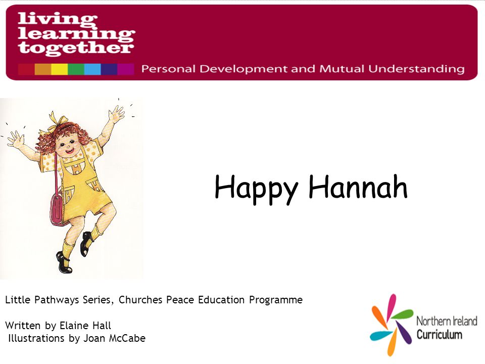 Happy Hannah Little Pathways Series, Churches Peace Education Programme Written by Elaine Hall Illustrations by Joan McCabe
