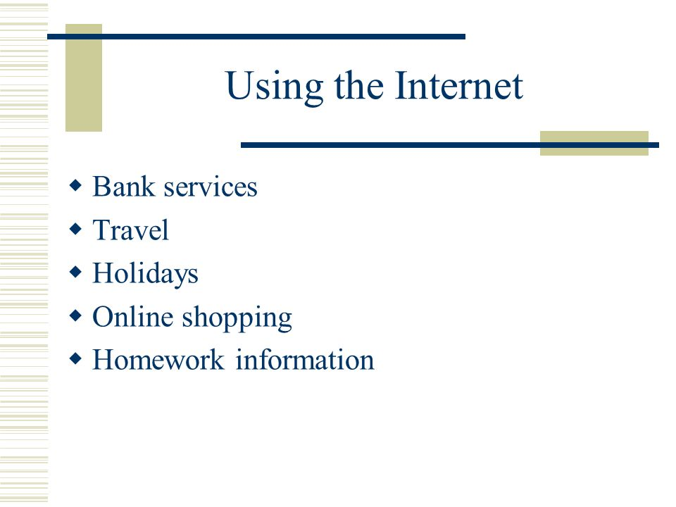 Using the Internet Bank services Travel Holidays Online shopping Homework information