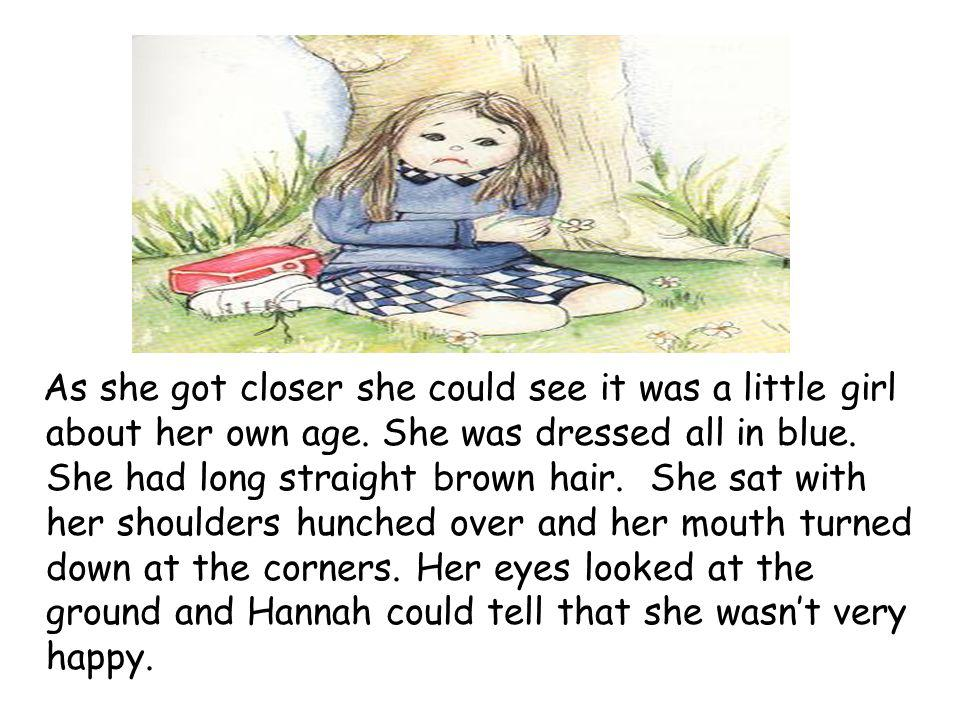 As she got closer she could see it was a little girl about her own age. She was dressed all in blue. She had long straight brown hair. She sat with he