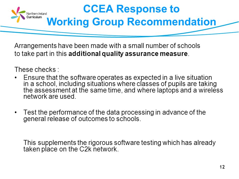 12 CCEA Response to Working Group Recommendation Arrangements have been made with a small number of schools to take part in this additional quality as