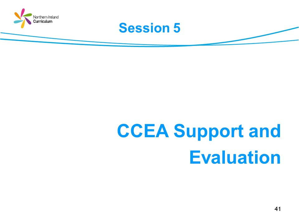 41 Session 5 CCEA Support and Evaluation