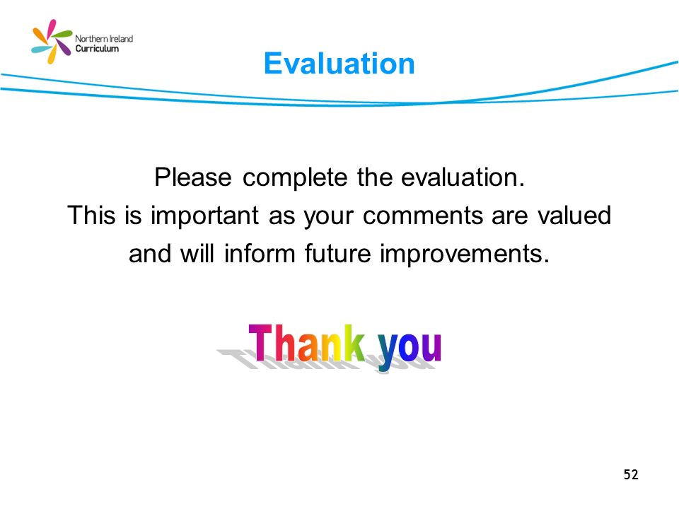 52 Evaluation Please complete the evaluation. This is important as your comments are valued and will inform future improvements.