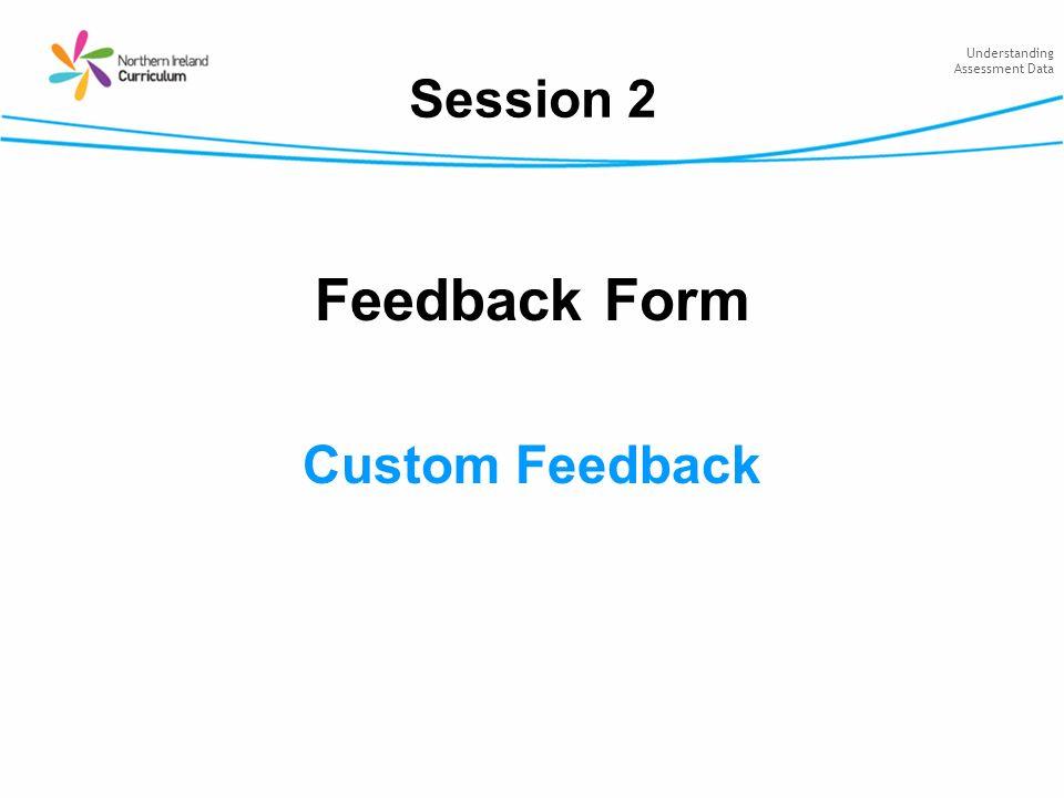 Understanding Assessment Data Session 2 Feedback Form Custom Feedback