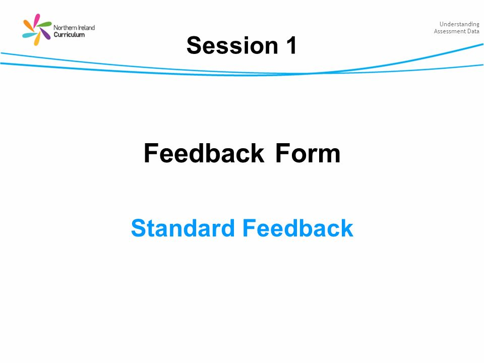 Understanding Assessment Data Session 1 Feedback Form Standard Feedback
