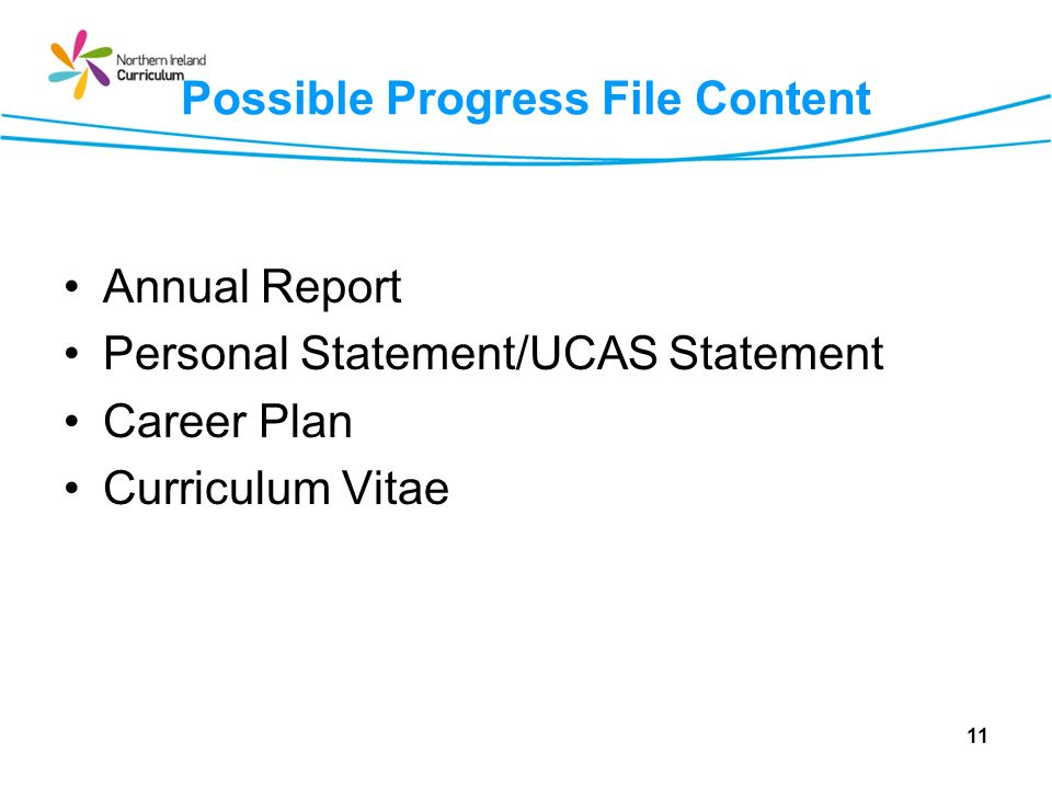 Possible Progress File Content Annual Report Personal Statement/UCAS Statement Career Plan Curriculum Vitae 11