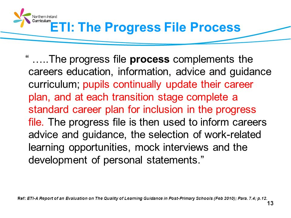 ETI: The Progress File Process …..The progress file process complements the careers education, information, advice and guidance curriculum; pupils con