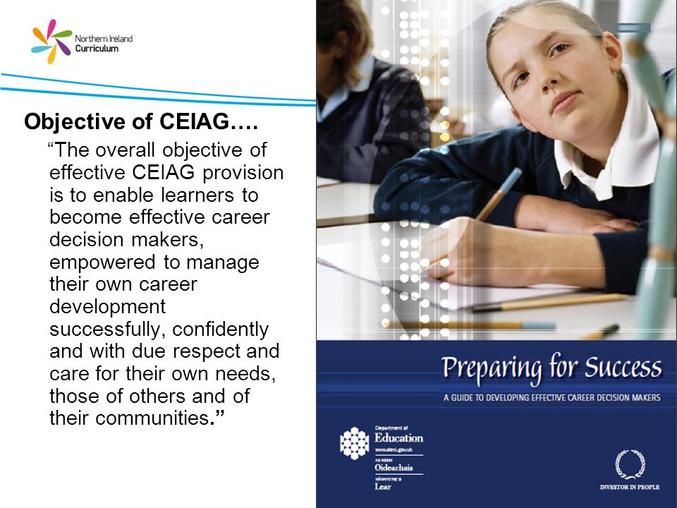 Objective of CEIAG…. The overall objective of effective CEIAG provision is to enable learners to become effective career decision makers, empowered to
