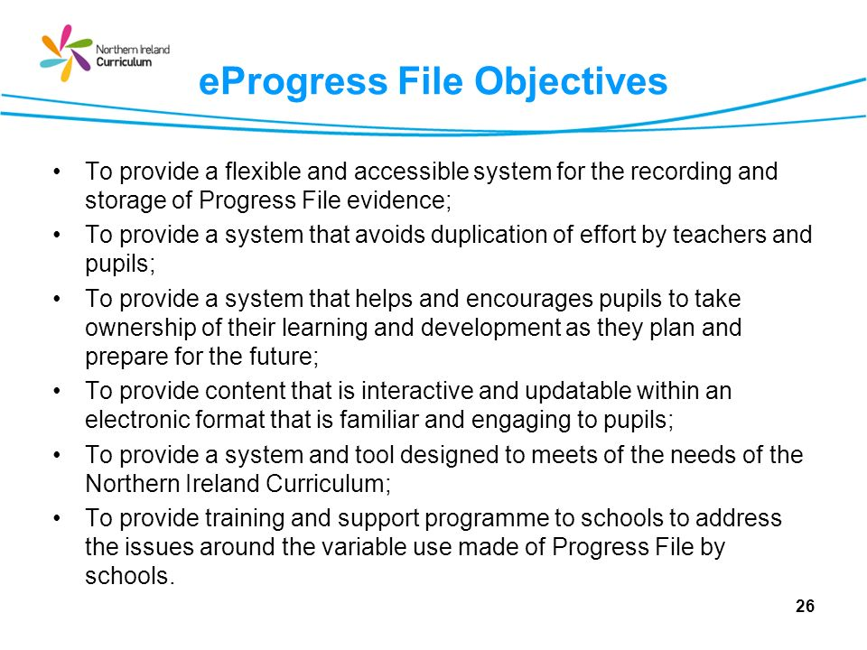 eProgress File Objectives To provide a flexible and accessible system for the recording and storage of Progress File evidence; To provide a system tha