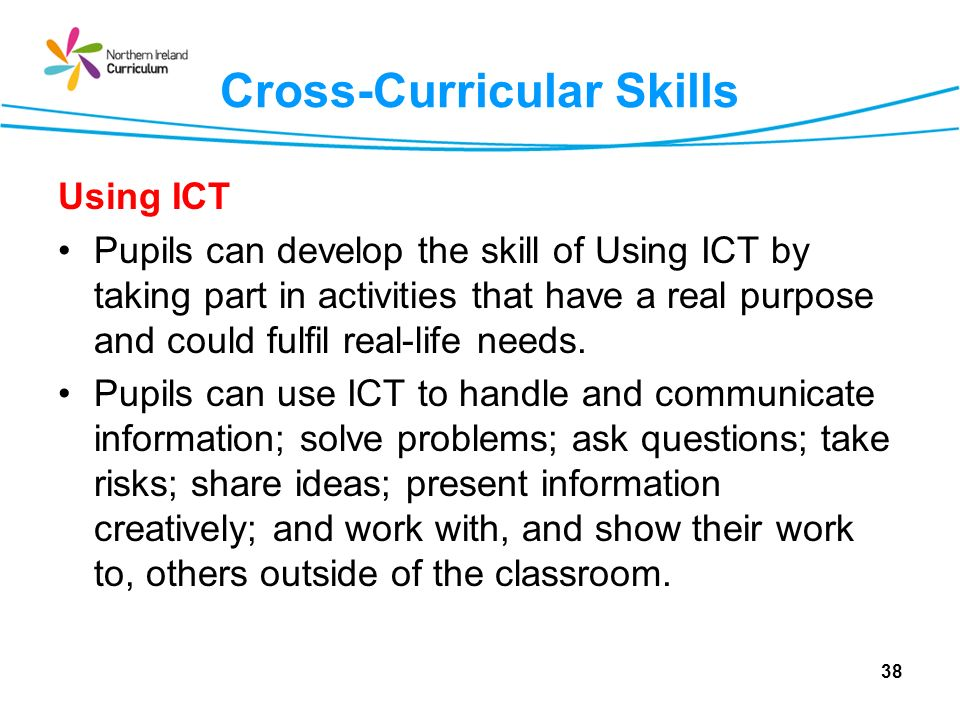 Cross-Curricular Skills Using ICT Pupils can develop the skill of Using ICT by taking part in activities that have a real purpose and could fulfil rea