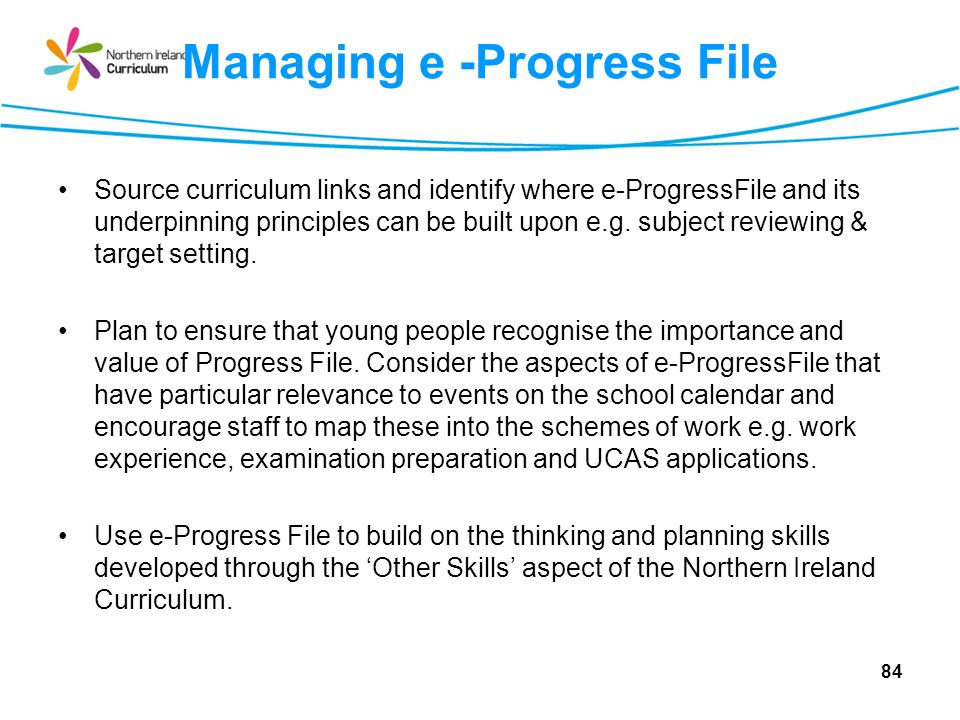 Managing e -Progress File Source curriculum links and identify where e-ProgressFile and its underpinning principles can be built upon e.g. subject rev