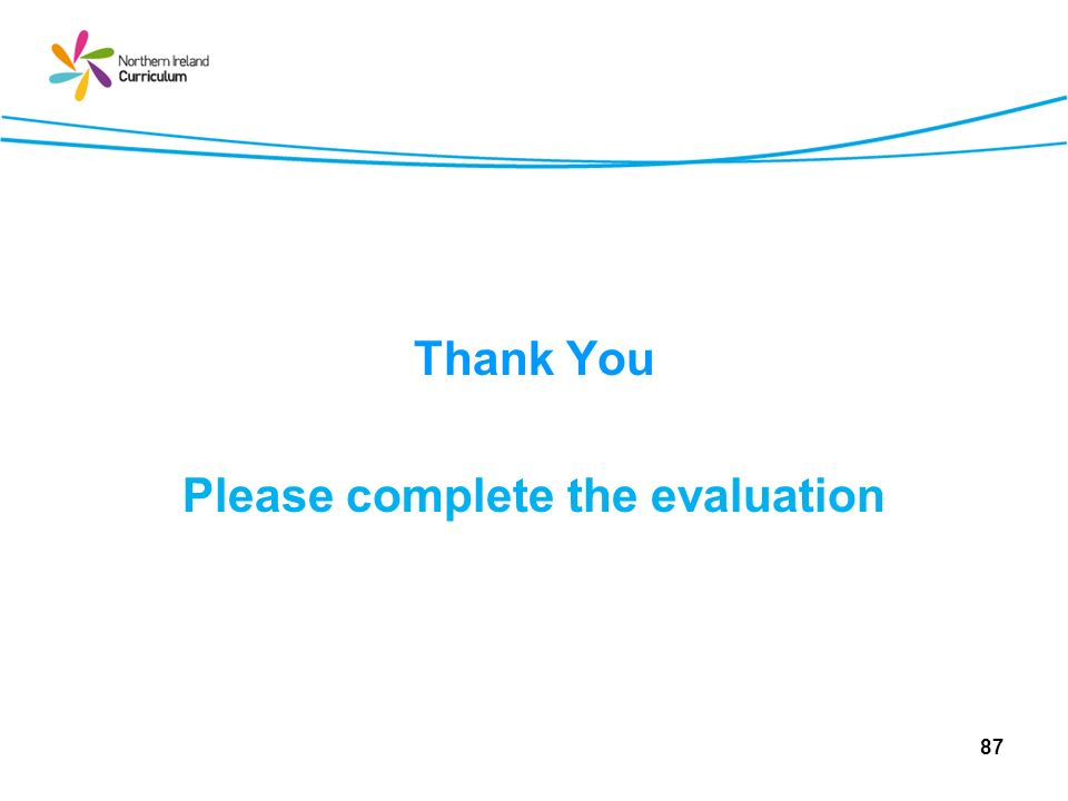 Thank You Please complete the evaluation 87