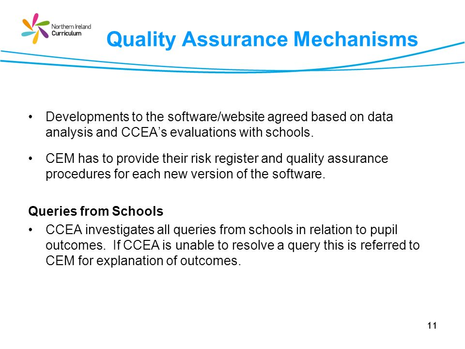 11 Quality Assurance Mechanisms Developments to the software/website agreed based on data analysis and CCEAs evaluations with schools.
