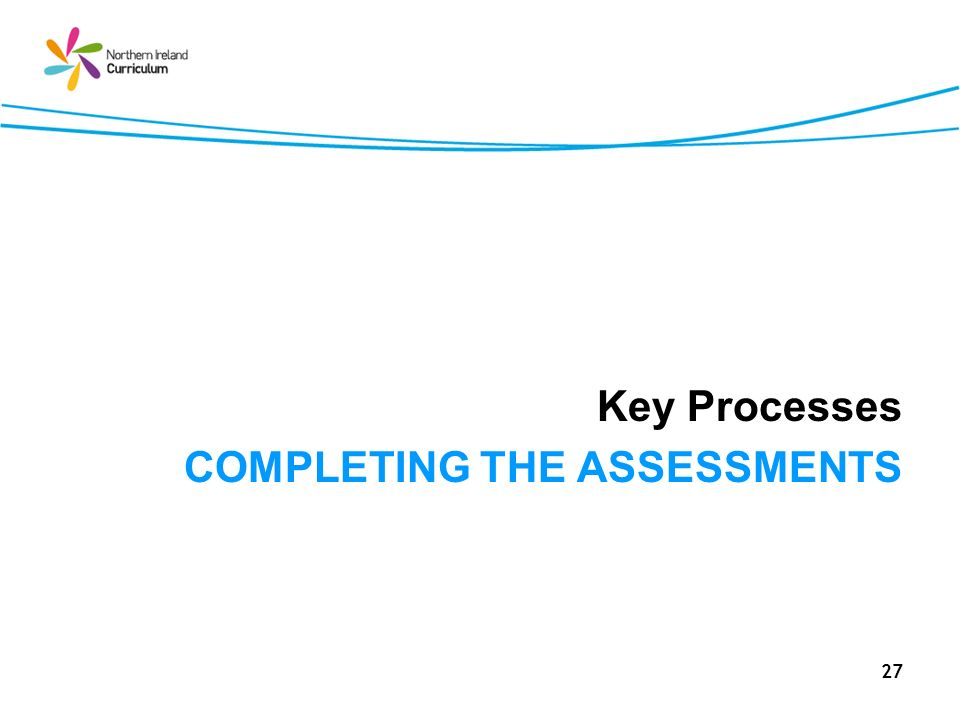 27 Key Processes COMPLETING THE ASSESSMENTS