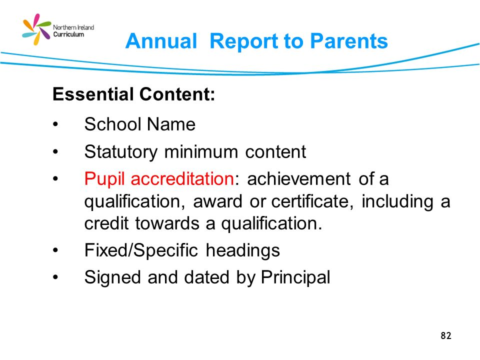 82 Annual Report to Parents Essential Content: School Name Statutory minimum content Pupil accreditation: achievement of a qualification, award or certificate, including a credit towards a qualification.
