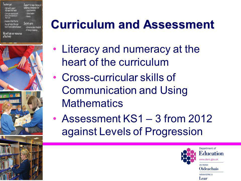 Curriculum and Assessment Literacy and numeracy at the heart of the curriculum Cross-curricular skills of Communication and Using Mathematics Assessme