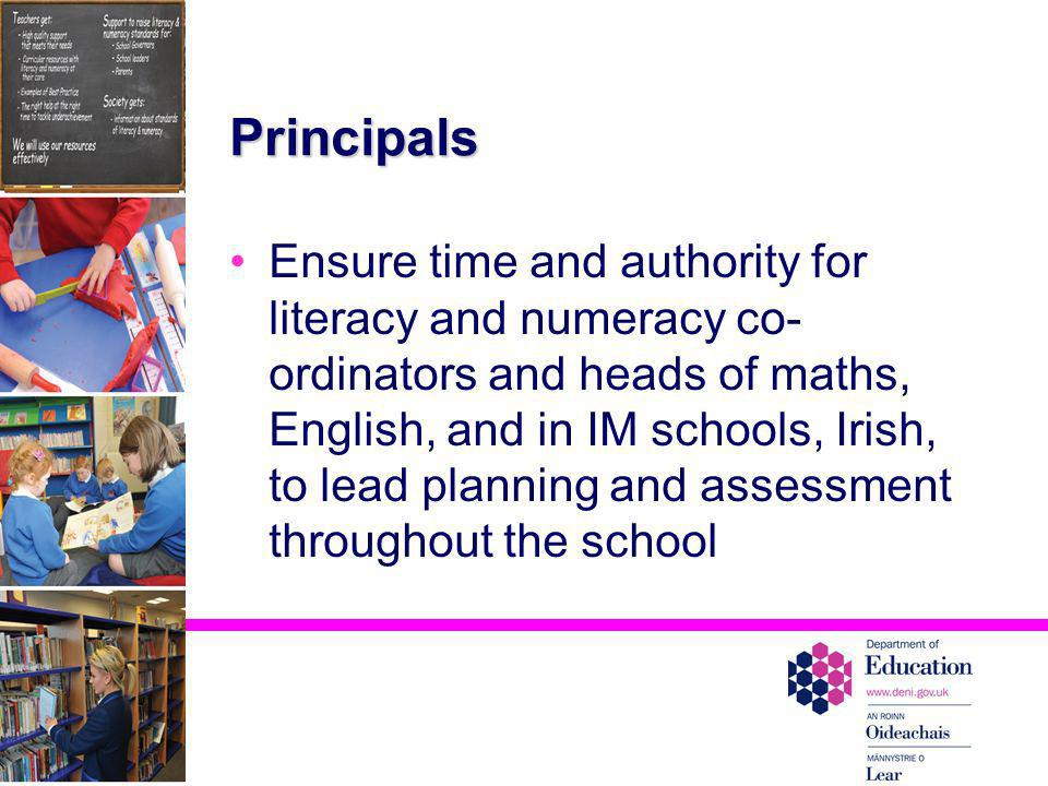 Principals Ensure time and authority for literacy and numeracy co- ordinators and heads of maths, English, and in IM schools, Irish, to lead planning