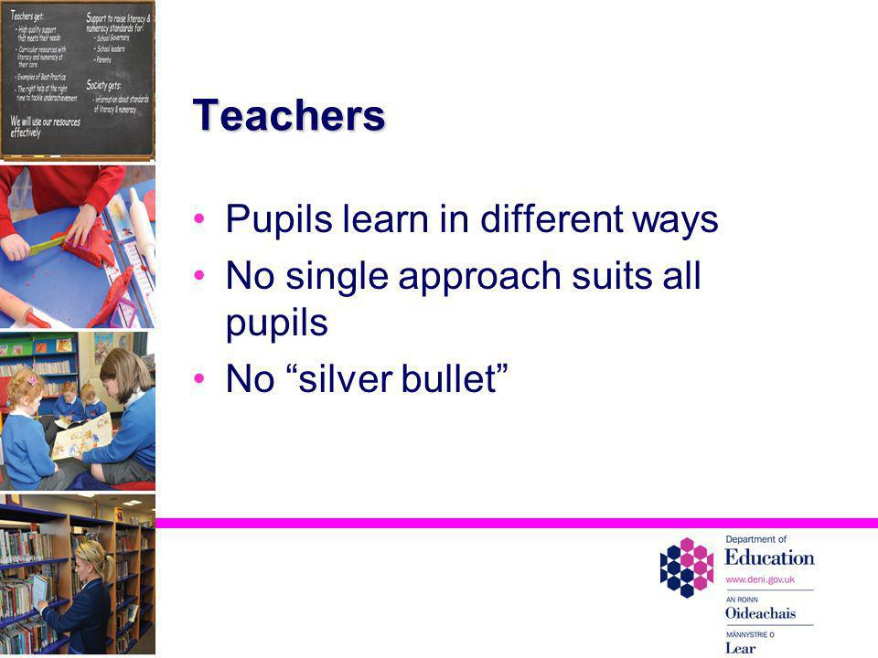 Teachers Pupils learn in different ways No single approach suits all pupils No silver bullet