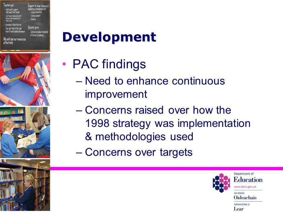Development PAC findings –Need to enhance continuous improvement –Concerns raised over how the 1998 strategy was implementation & methodologies used –