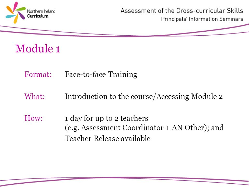Module 1 Format: Face-to-face Training What:Introduction to the course/Accessing Module 2 How: 1 day for up to 2 teachers (e.g.