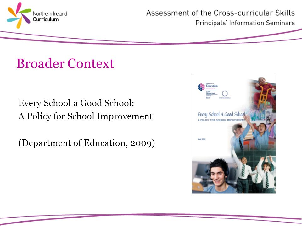 Every School a Good School: A Policy for School Improvement (Department of Education, 2009) Broader Context