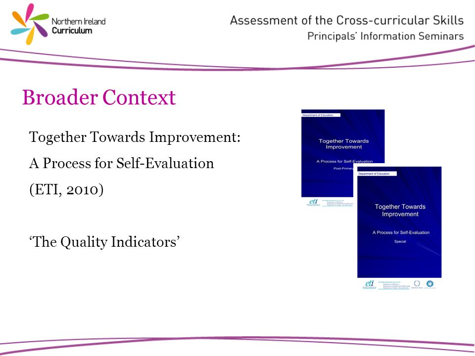 Broader Context Together Towards Improvement: A Process for Self-Evaluation (ETI, 2010) The Quality Indicators