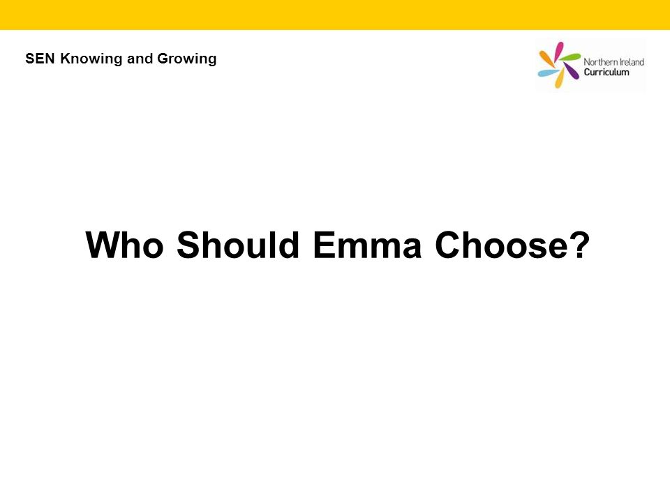 Who Should Emma Choose? SEN Knowing and Growing
