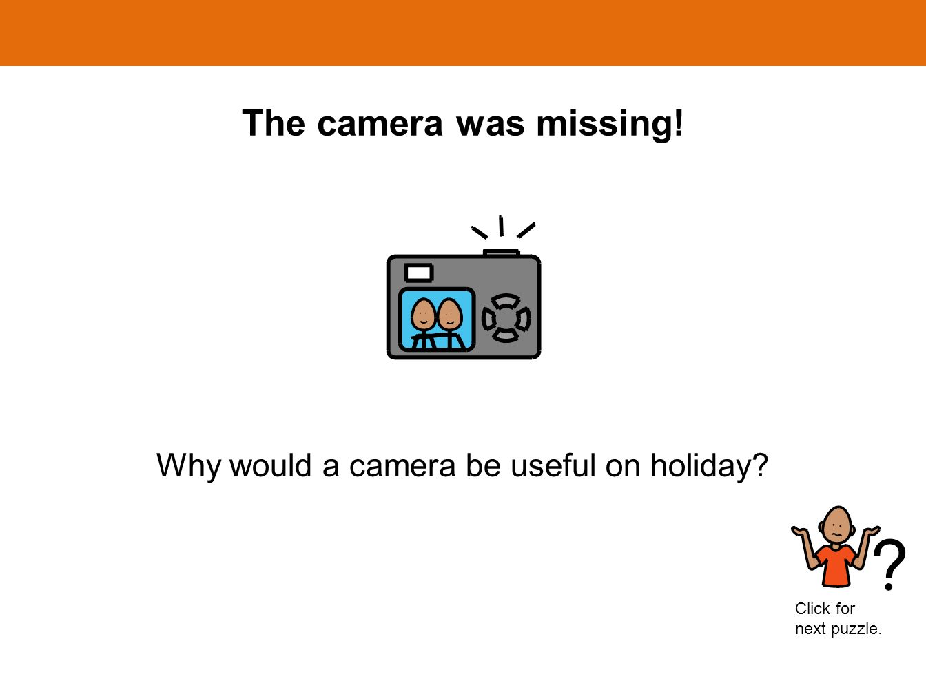 The camera was missing! Why would a camera be useful on holiday? Click for next puzzle.