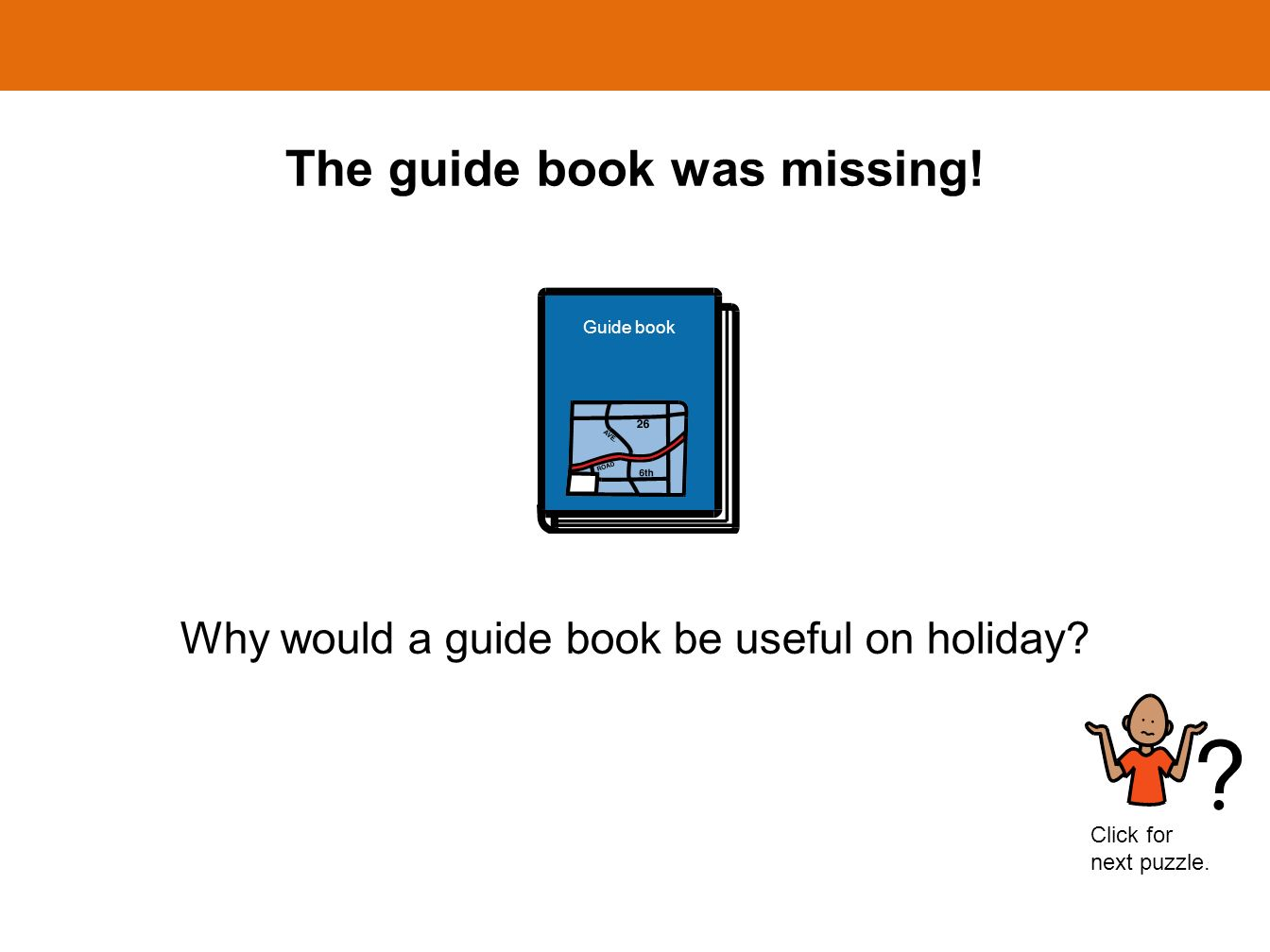 The guide book was missing! Guide book Why would a guide book be useful on holiday? Click for next puzzle.