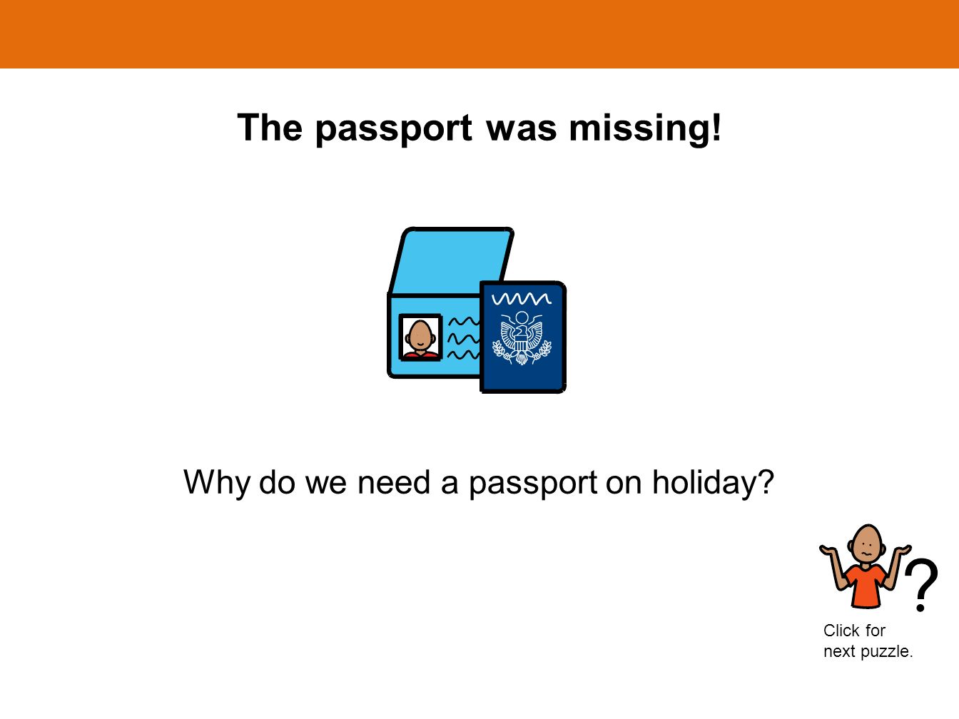 The passport was missing! Why do we need a passport on holiday? Click for next puzzle.