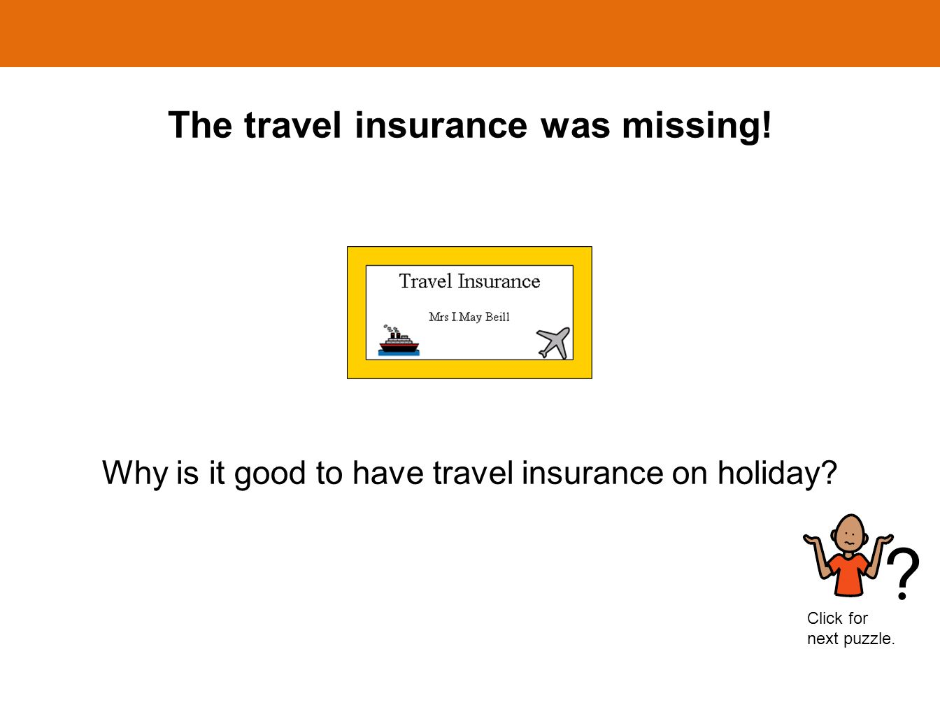 The travel insurance was missing! Why is it good to have travel insurance on holiday? Click for next puzzle.
