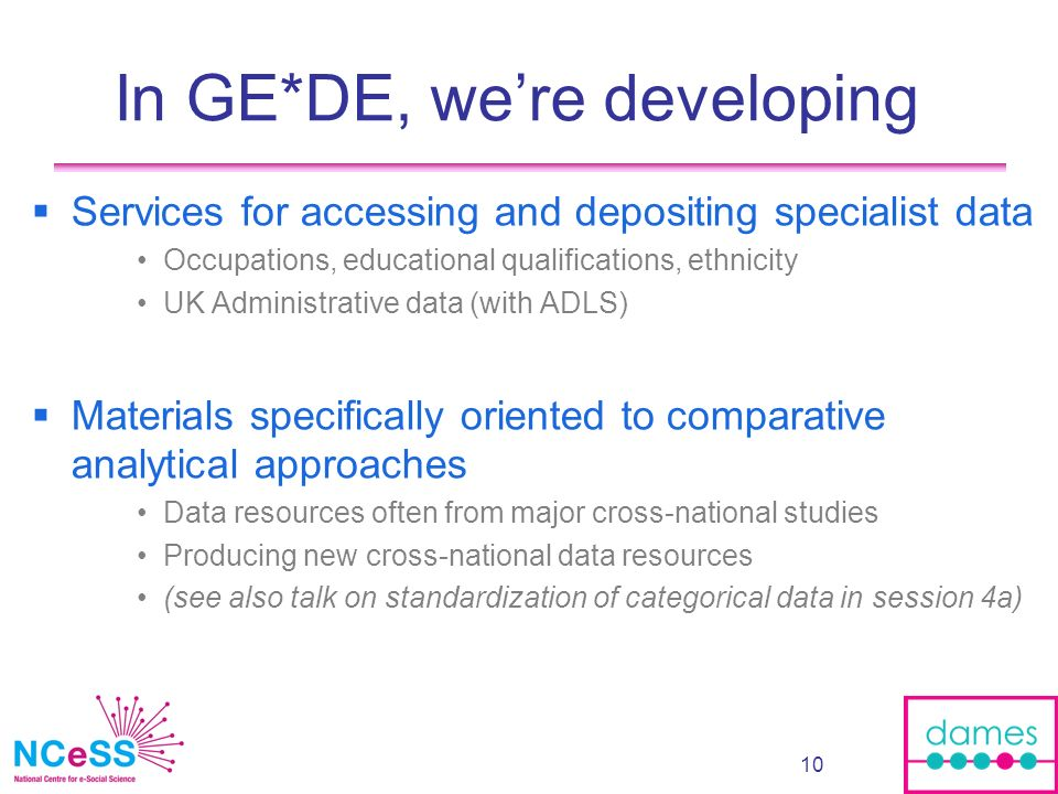10 In GE*DE, were developing Services for accessing and depositing specialist data Occupations, educational qualifications, ethnicity UK Administrativ