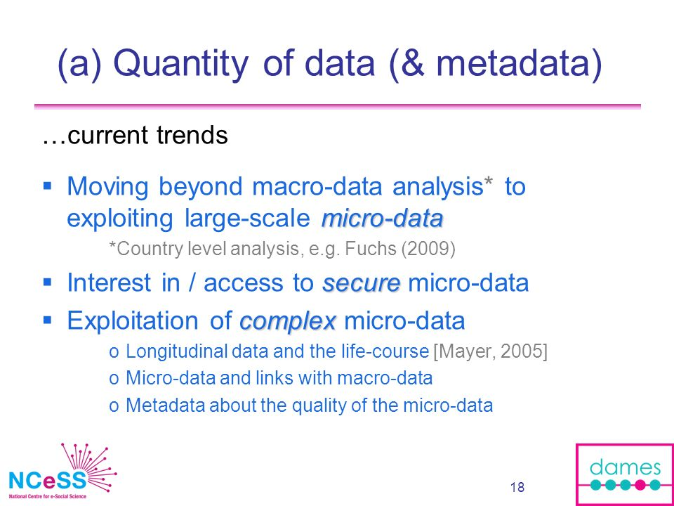 18 (a) Quantity of data (& metadata) …current trends micro-data Moving beyond macro-data analysis* to exploiting large-scale micro-data *Country level