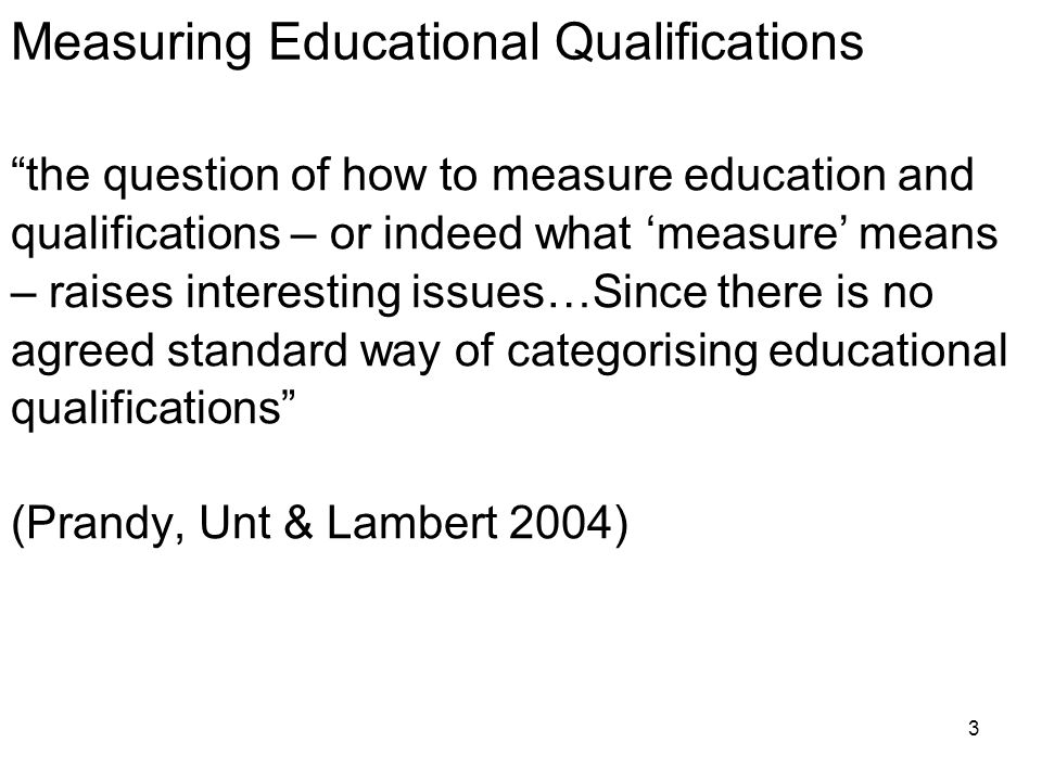 4 Educational Qualifications: Educational qualifications are a key social science measure included in an extremely wide variety of substantive analyses Qualifications as an explanatory (X) variable: Qualification level is frequently used in statistical analyses as a key explanatory variable (usually with a number of other explanatory variables) This is usual in areas such as sociology, social policy and economics