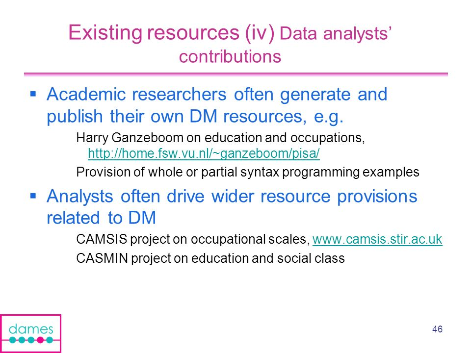 46 Existing resources (iv) Data analysts contributions Academic researchers often generate and publish their own DM resources, e.g.