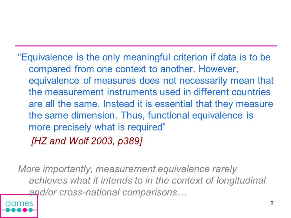 8 Equivalence is the only meaningful criterion if data is to be compared from one context to another.