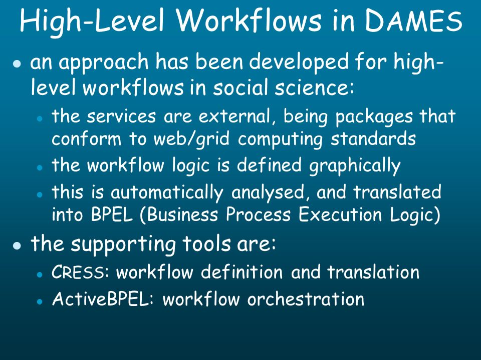 High-Level Workflows in D AMES l an approach has been developed for high- level workflows in social science: l the services are external, being packag