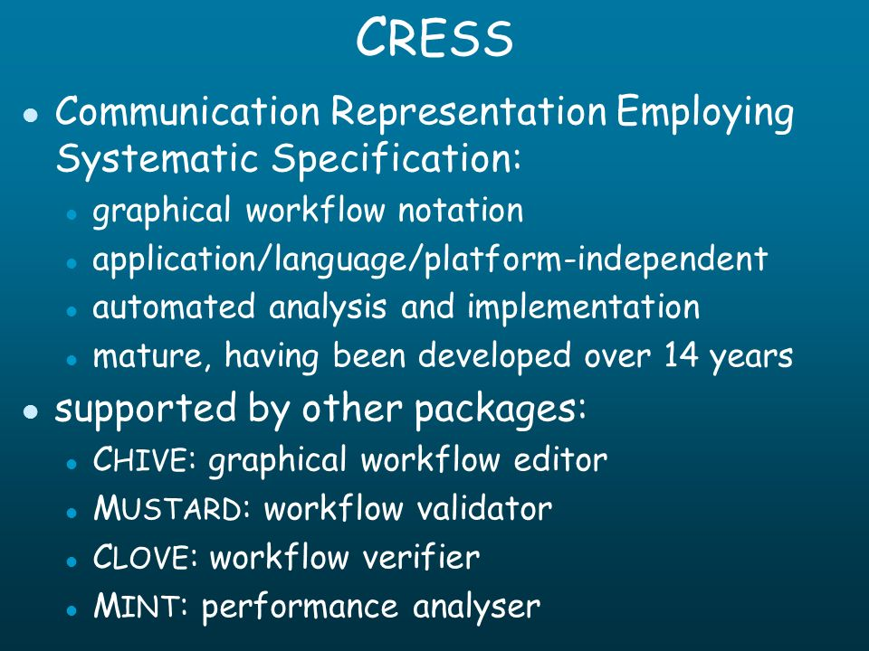 C RESS l Communication Representation Employing Systematic Specification: l graphical workflow notation l application/language/platform-independent l