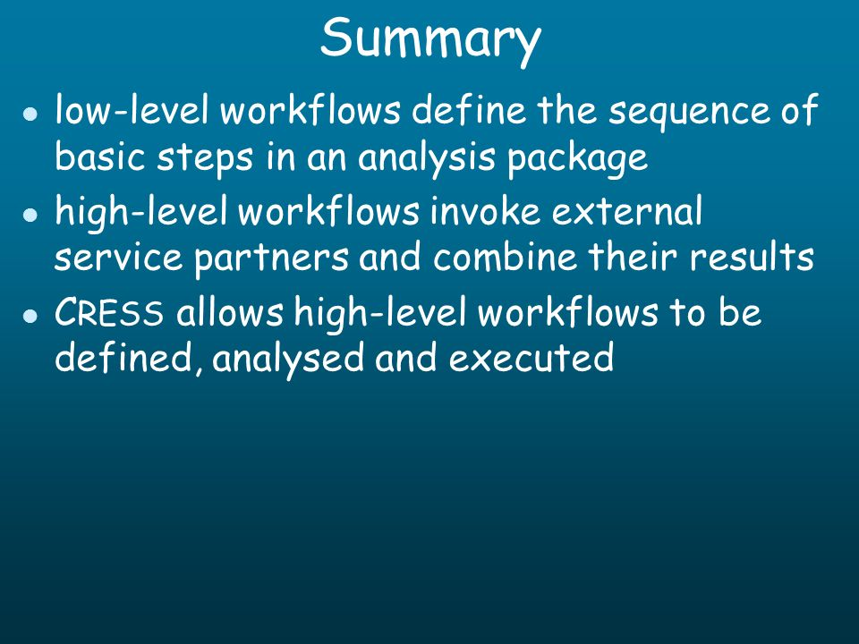 Summary l low-level workflows define the sequence of basic steps in an analysis package l high-level workflows invoke external service partners and co