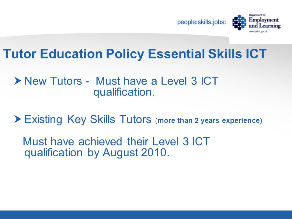 Tutor Education Policy Essential Skills ICT New Tutors - Must have a Level 3 ICT qualification.