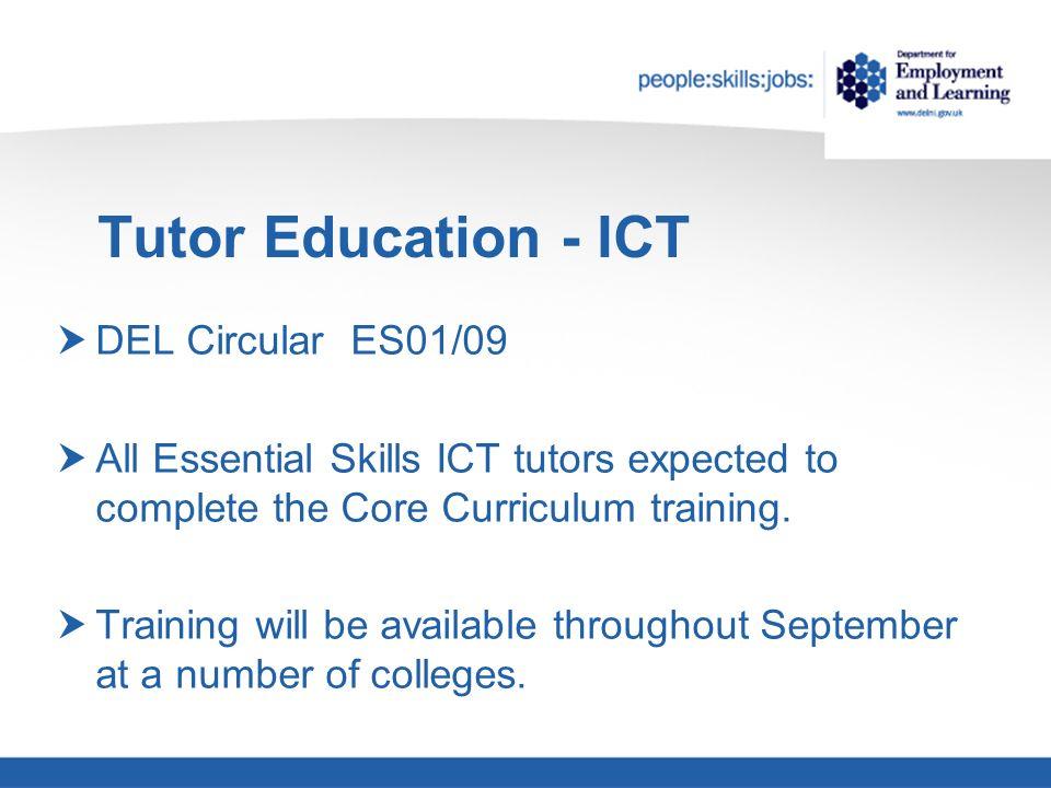Tutor Education - ICT DEL Circular ES01/09 All Essential Skills ICT tutors expected to complete the Core Curriculum training.