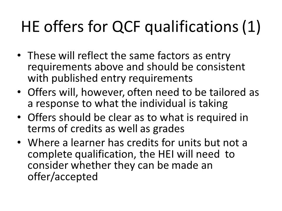 HE offers for QCF qualifications (1) These will reflect the same factors as entry requirements above and should be consistent with published entry req