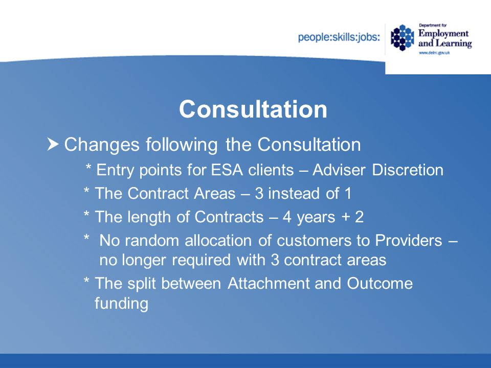 Consultation Changes following the Consultation * Entry points for ESA clients – Adviser Discretion * The Contract Areas – 3 instead of 1 * The length