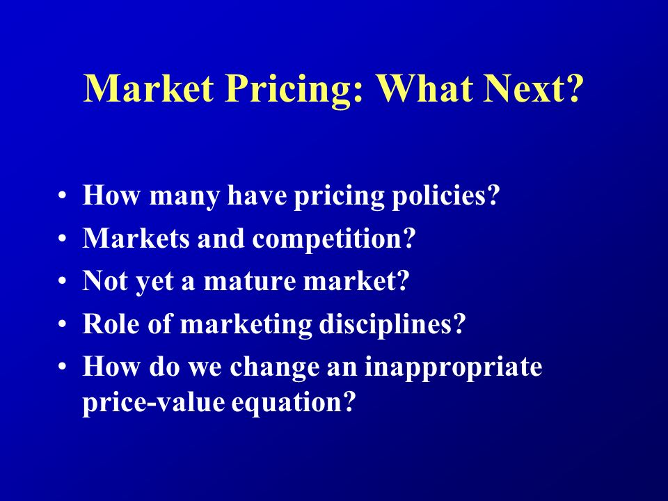 Market Pricing: What Next. How many have pricing policies.