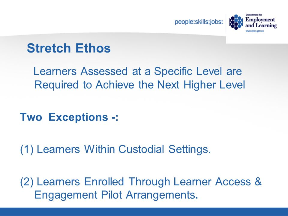 Stretch Ethos Learners Assessed at a Specific Level are Required to Achieve the Next Higher Level Two Exceptions -: (1) Learners Within Custodial Settings.