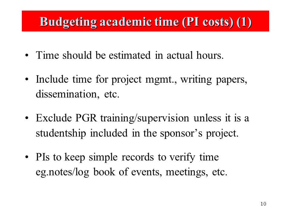 10 Budgeting academic time (PI costs) (1) Time should be estimated in actual hours.