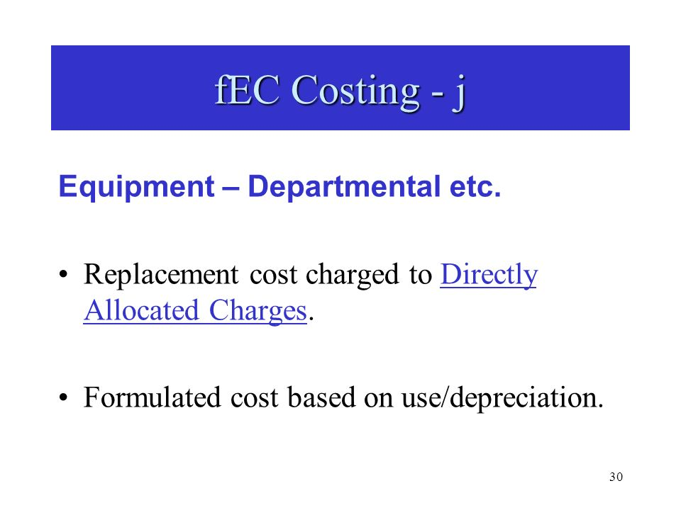 30 Equipment – Departmental etc. Replacement cost charged to Directly Allocated Charges.