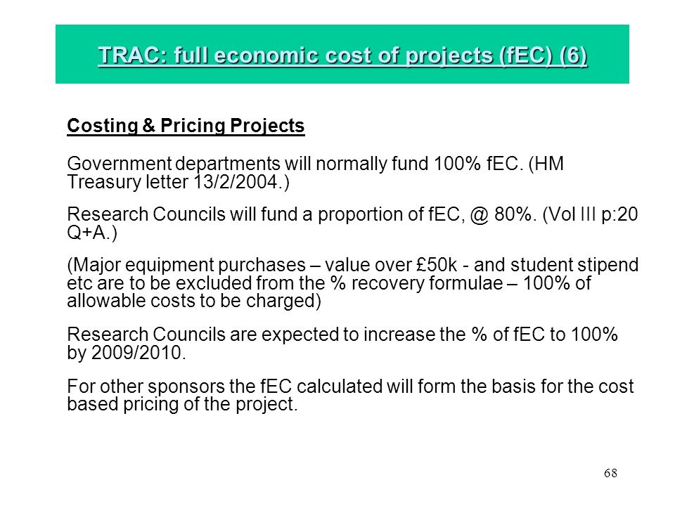 68 Costing & Pricing Projects Government departments will normally fund 100% fEC.